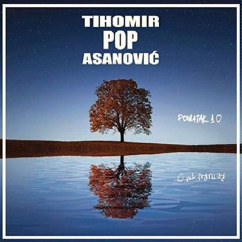 Tihomir Pop Asanovic 2019 - Povratak prvoj ljubavi 46341154_Tihomir_Pop_Asanovic_2019-a